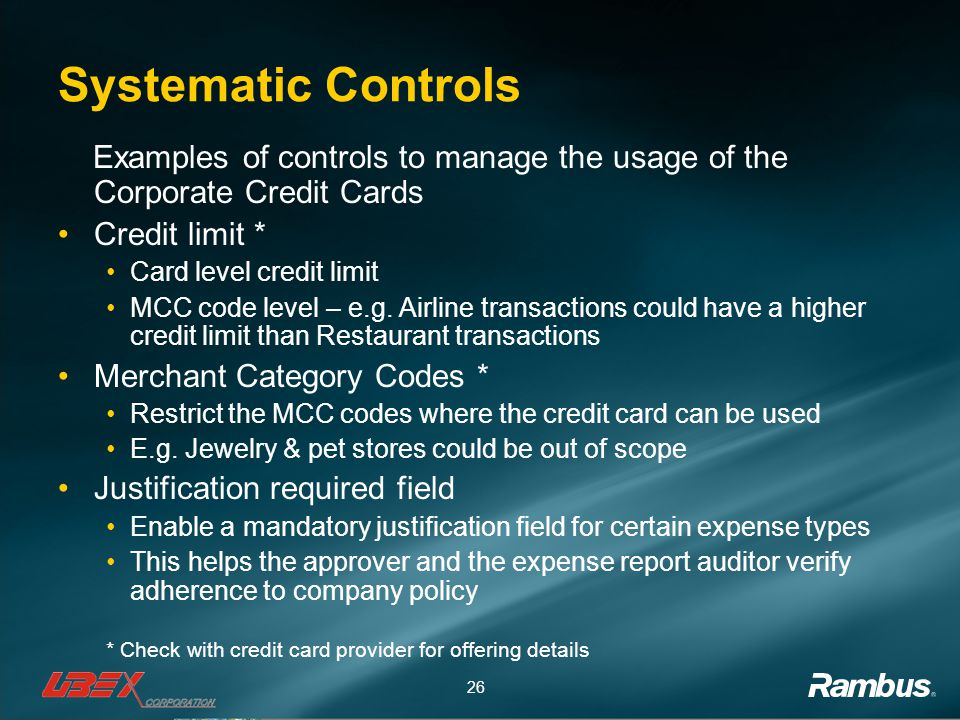 Systematic Controls Examples of controls to manage the usage of the Corporate Credit Cards. Credit limit *