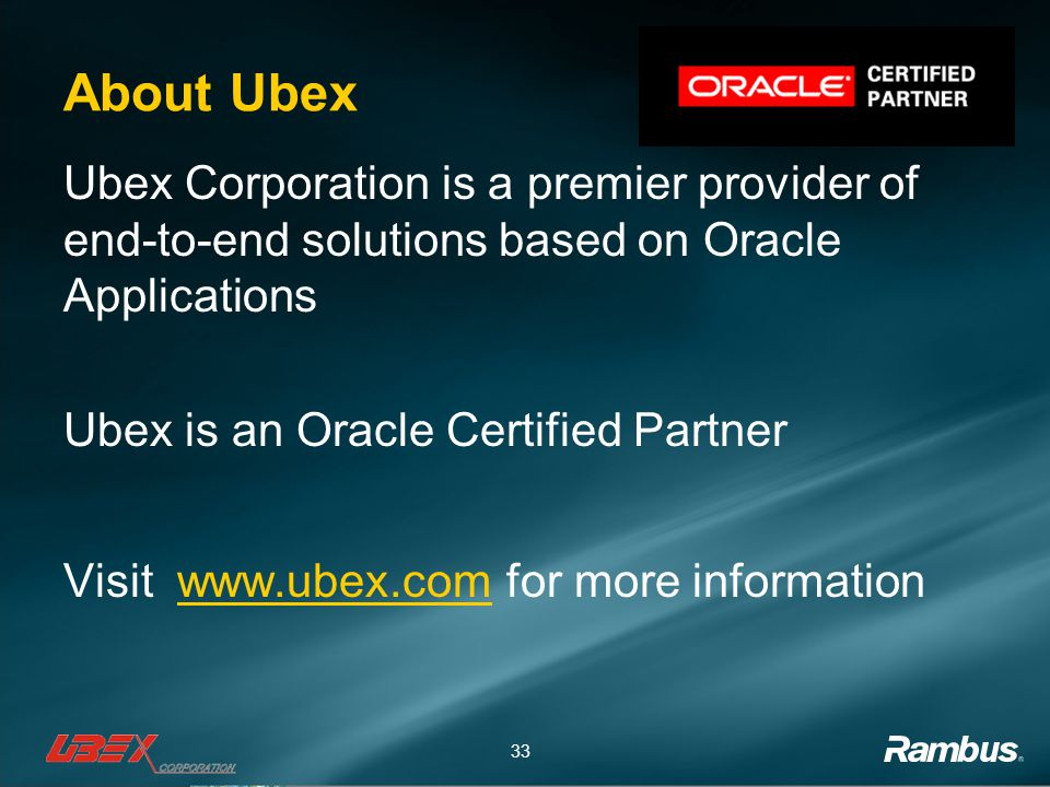 About Ubex Ubex Corporation is a premier provider of end-to-end solutions based on Oracle Applications.