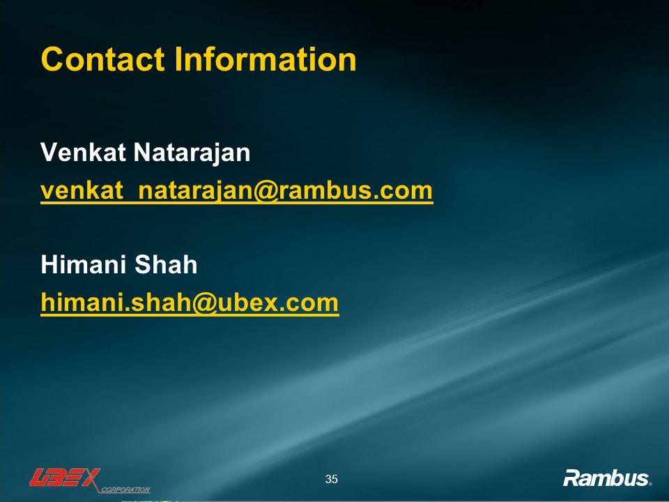 Contact Information Venkat Natarajan venkat_natarajan@rambus.com Himani Shah himani.shah@ubex.com
