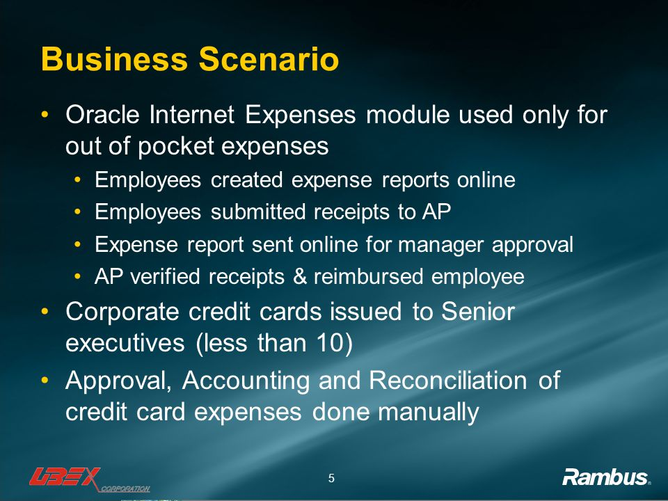 Business Scenario Oracle Internet Expenses module used only for out of pocket expenses. Employees created expense reports online.
