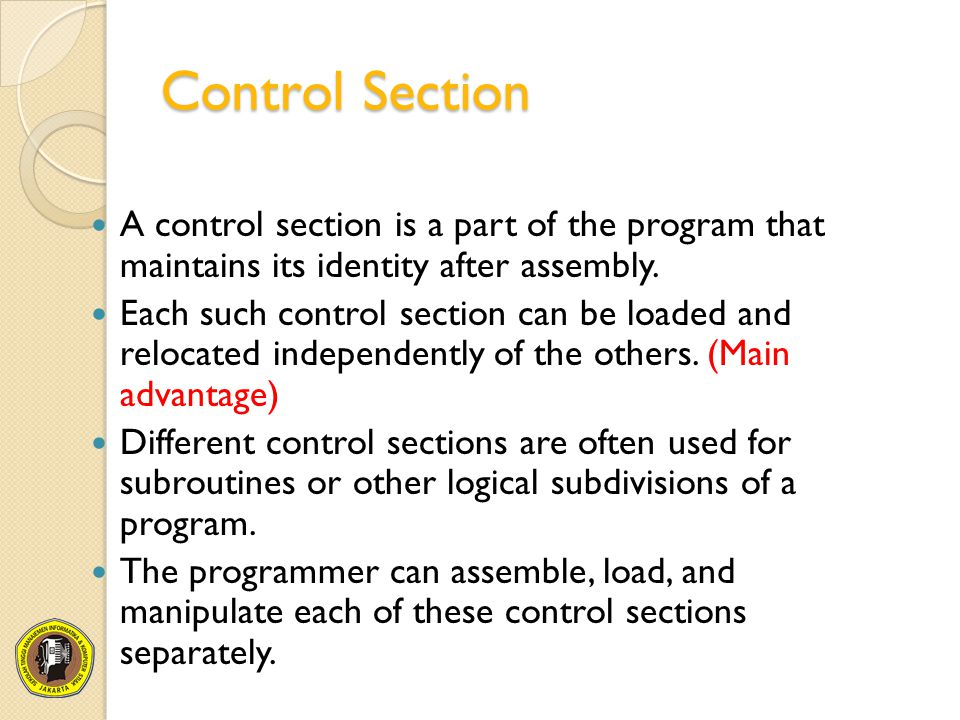Control Section A control section is a part of the program that maintains its identity after assembly.