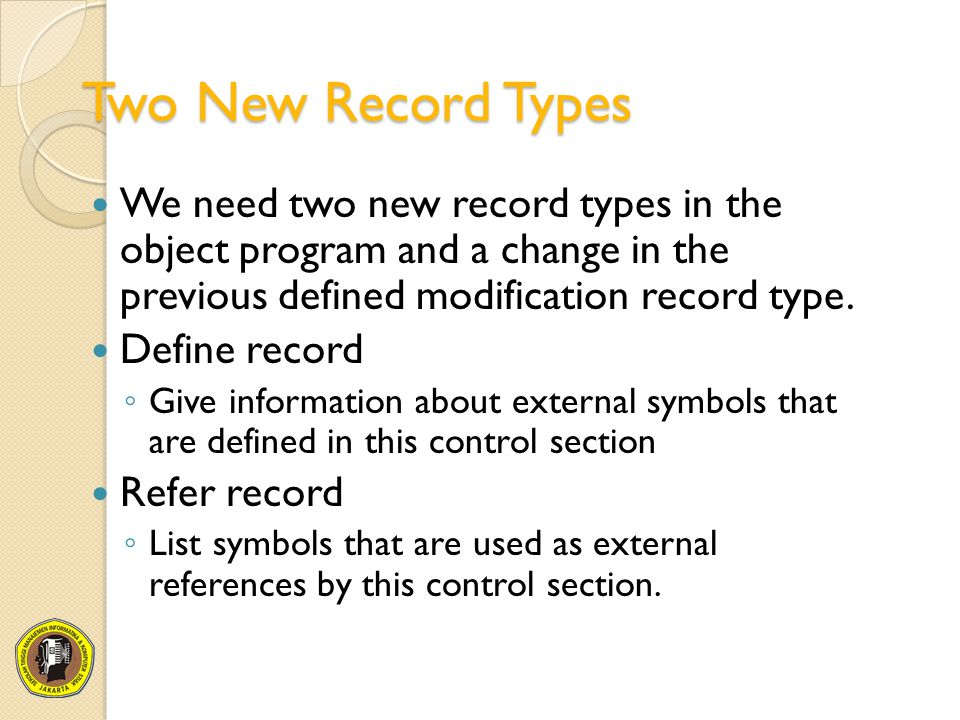 Two New Record Types We need two new record types in the object program and a change in the previous defined modification record type.