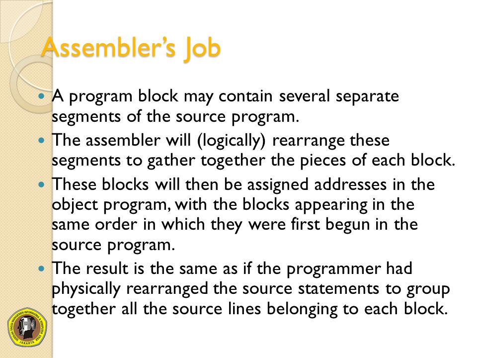 Assembler's Job A program block may contain several separate segments of the source program.