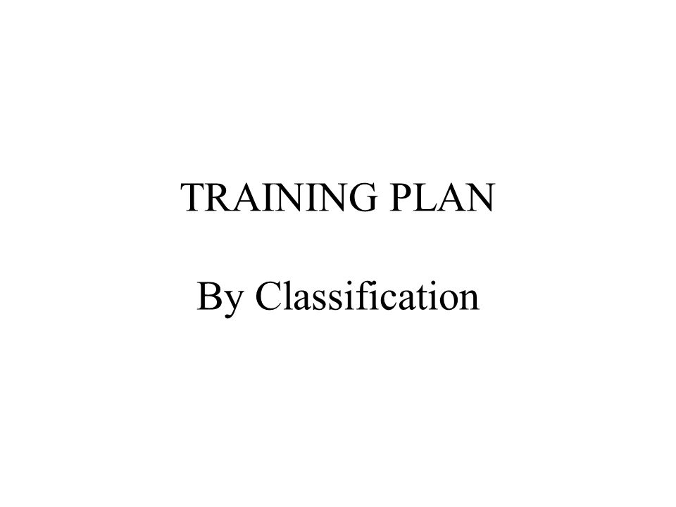 TRAINING PLAN By Classification