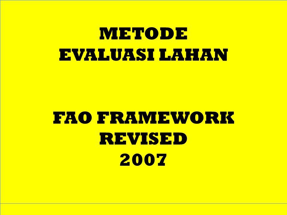 METODE EVALUASI LAHAN FAO FRAMEWORK REVISED 2007