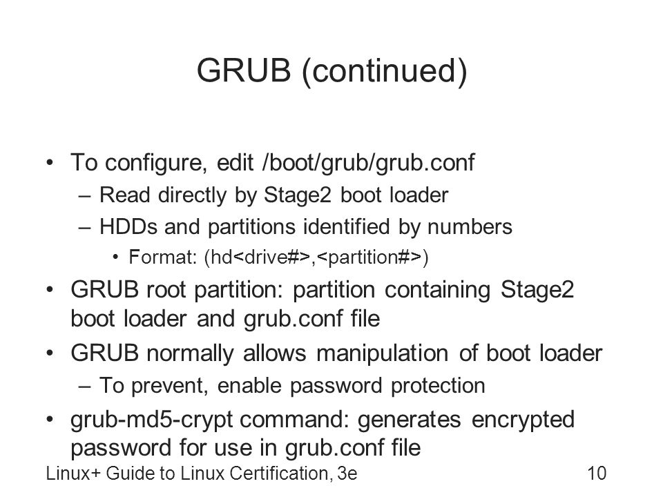GRUB (continued) To configure, edit /boot/grub/grub.conf
