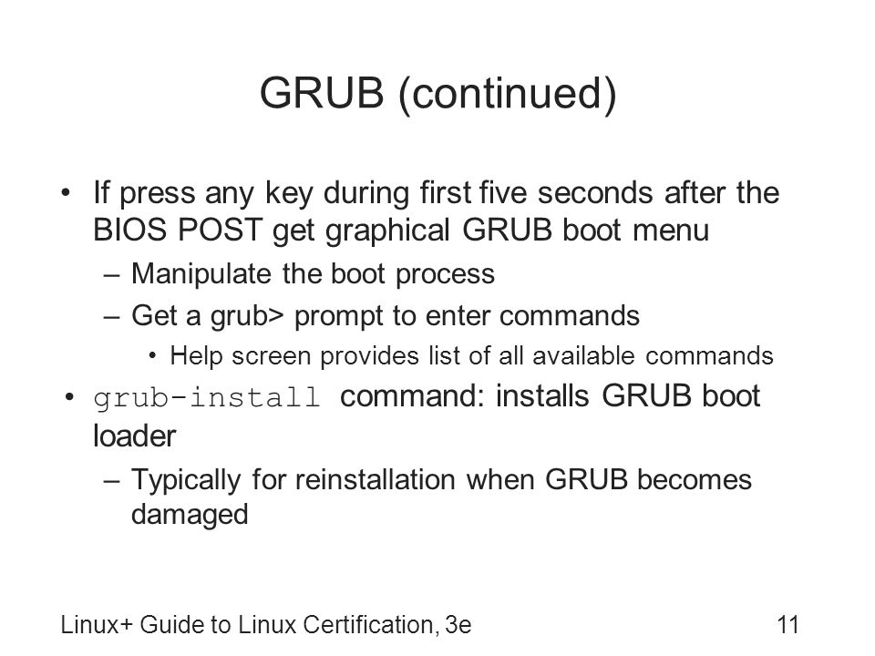 GRUB (continued) If press any key during first five seconds after the BIOS POST get graphical GRUB boot menu.