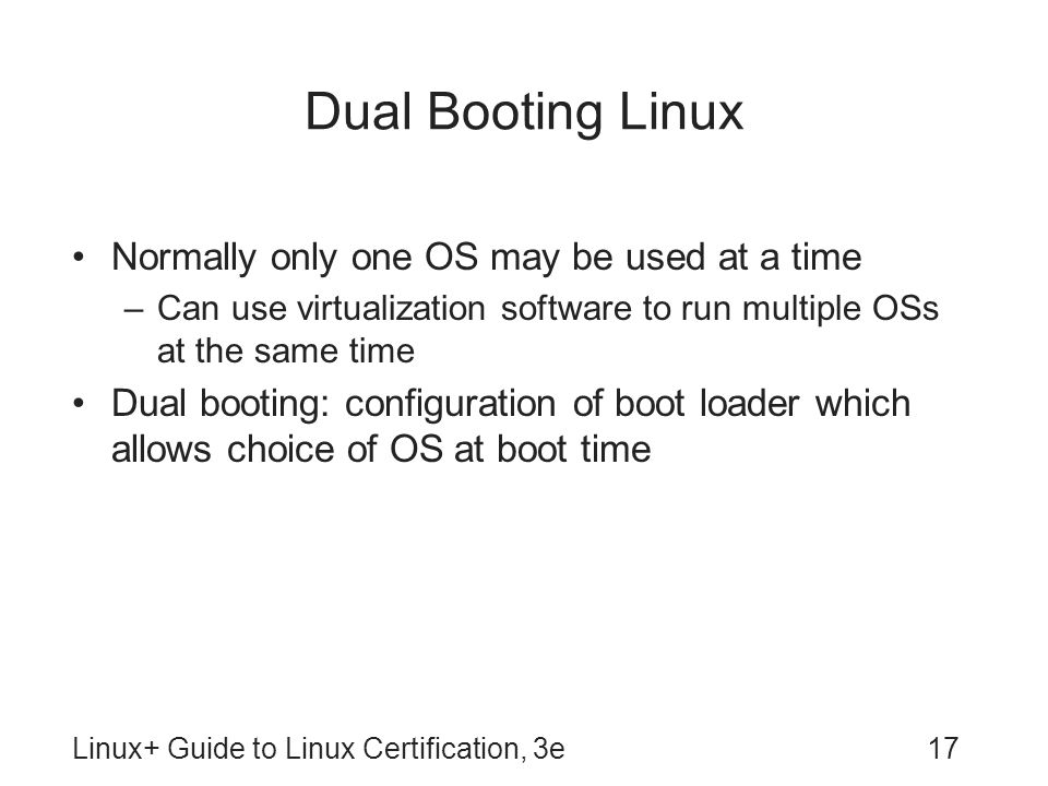 Dual Booting Linux Normally only one OS may be used at a time