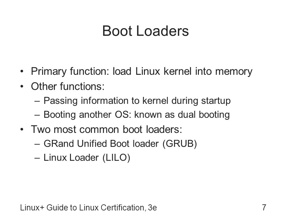 Boot Loaders Primary function: load Linux kernel into memory