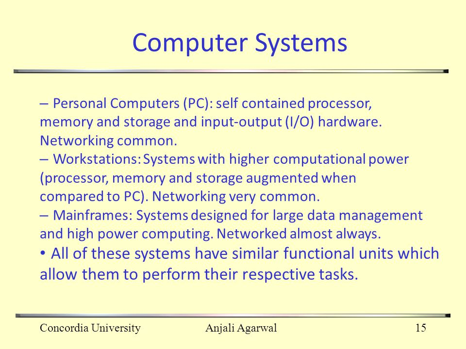 Computer Systems – Personal Computers (PC): self contained processor, memory and storage and input‐output (I/O) hardware.
