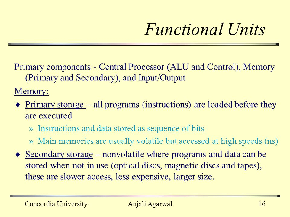 Functional Units Primary components - Central Processor (ALU and Control), Memory (Primary and Secondary), and Input/Output.