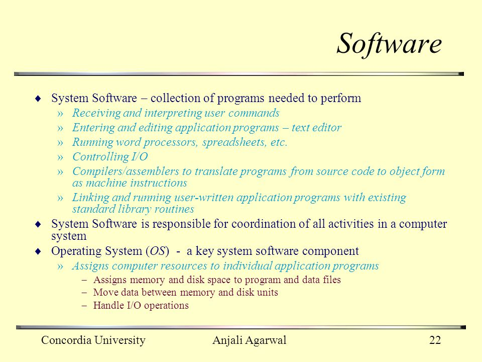 Software System Software – collection of programs needed to perform