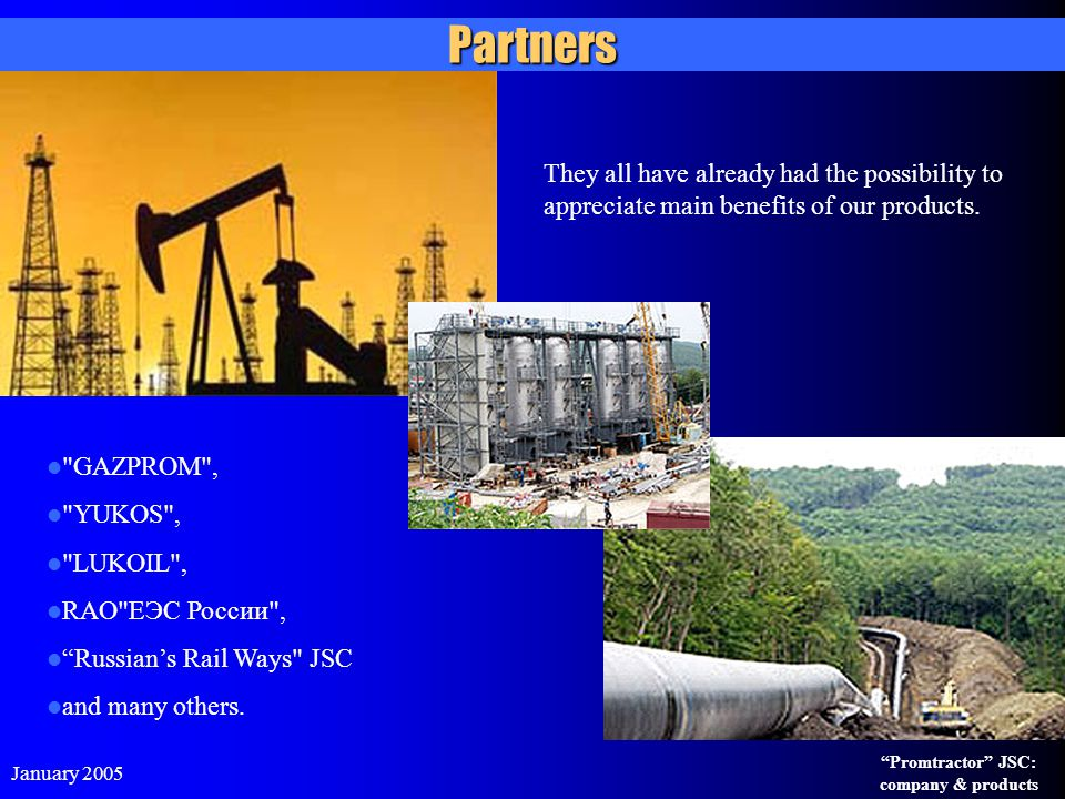 Partners They all have already had the possibility to appreciate main benefits of our products. GAZPROM ,