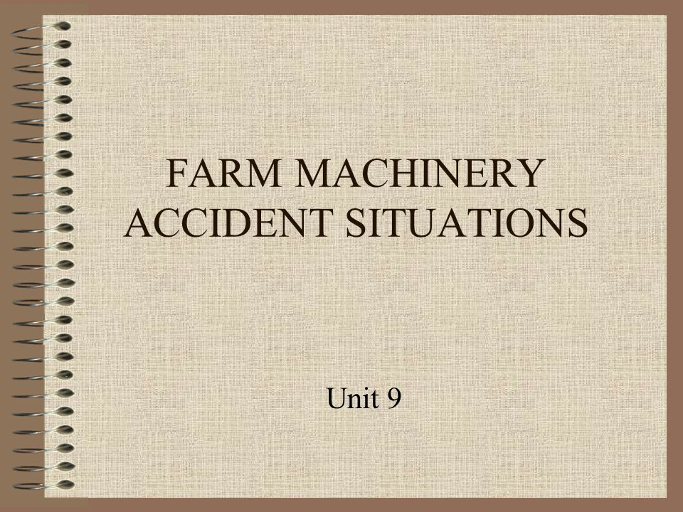 FARM MACHINERY ACCIDENT SITUATIONS