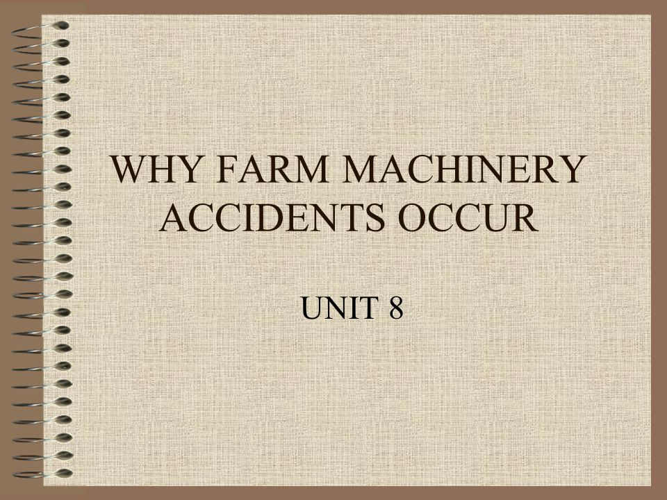 WHY FARM MACHINERY ACCIDENTS OCCUR