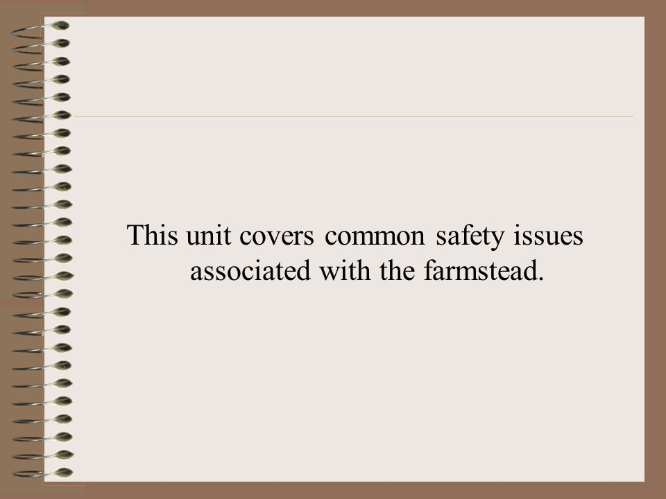This unit covers common safety issues associated with the farmstead.