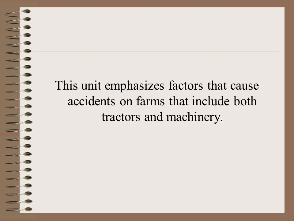 This unit emphasizes factors that cause accidents on farms that include both tractors and machinery.