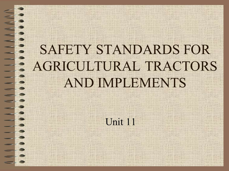 SAFETY STANDARDS FOR AGRICULTURAL TRACTORS AND IMPLEMENTS