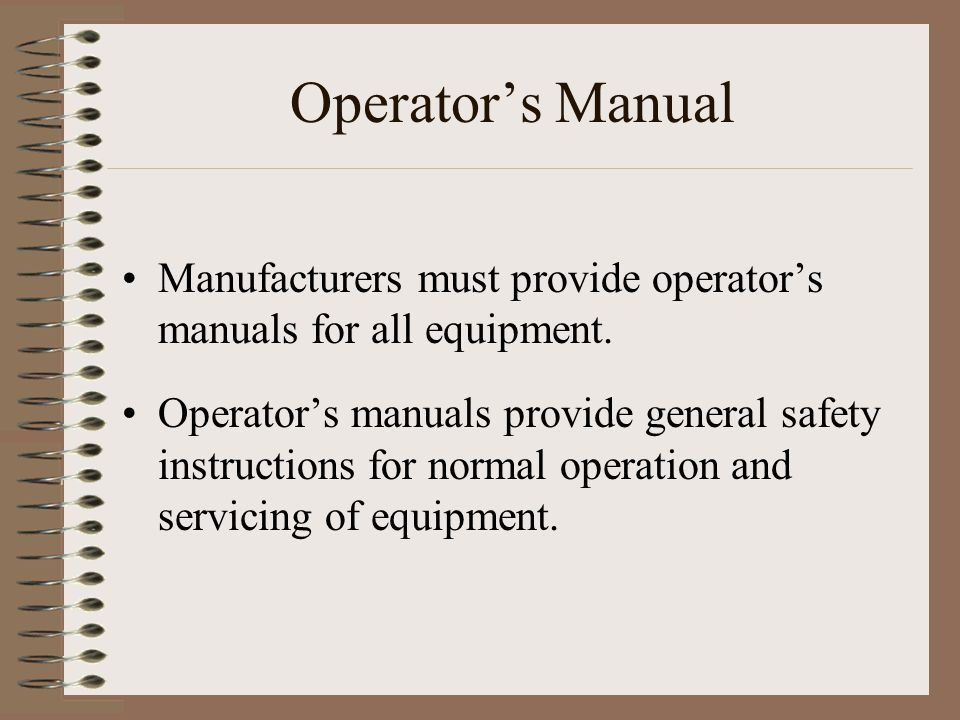 Operator's Manual Manufacturers must provide operator's manuals for all equipment.