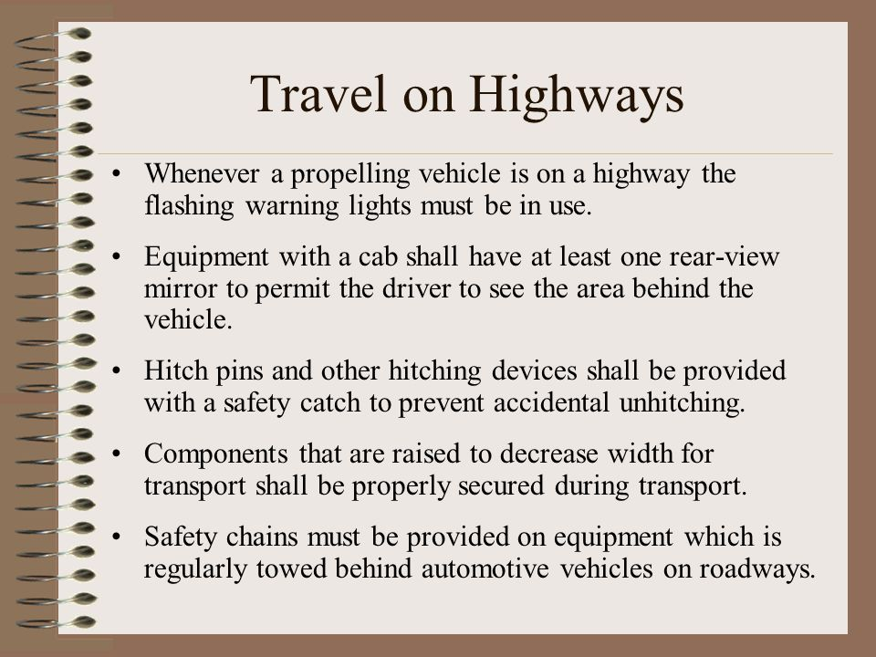 Travel on Highways Whenever a propelling vehicle is on a highway the flashing warning lights must be in use.