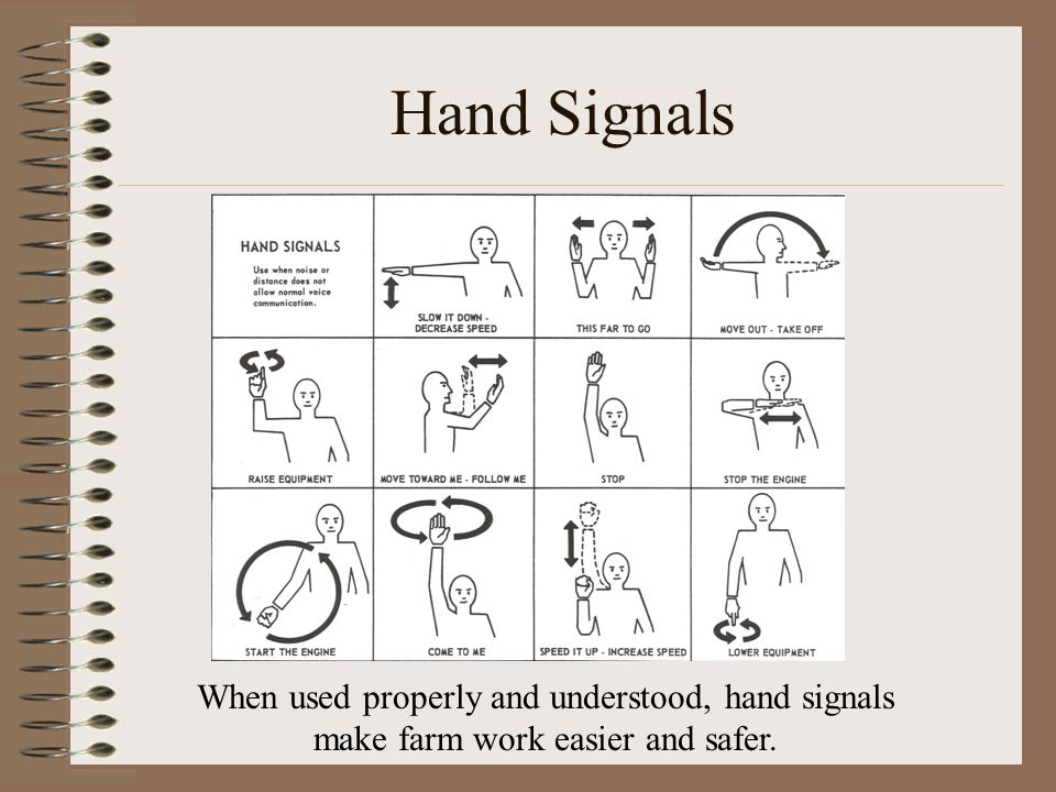 Hand Signals When used properly and understood, hand signals