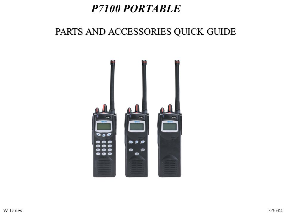 P7100 PORTABLE PARTS AND ACCESSORIES QUICK GUIDE W.Jones 3/30/04