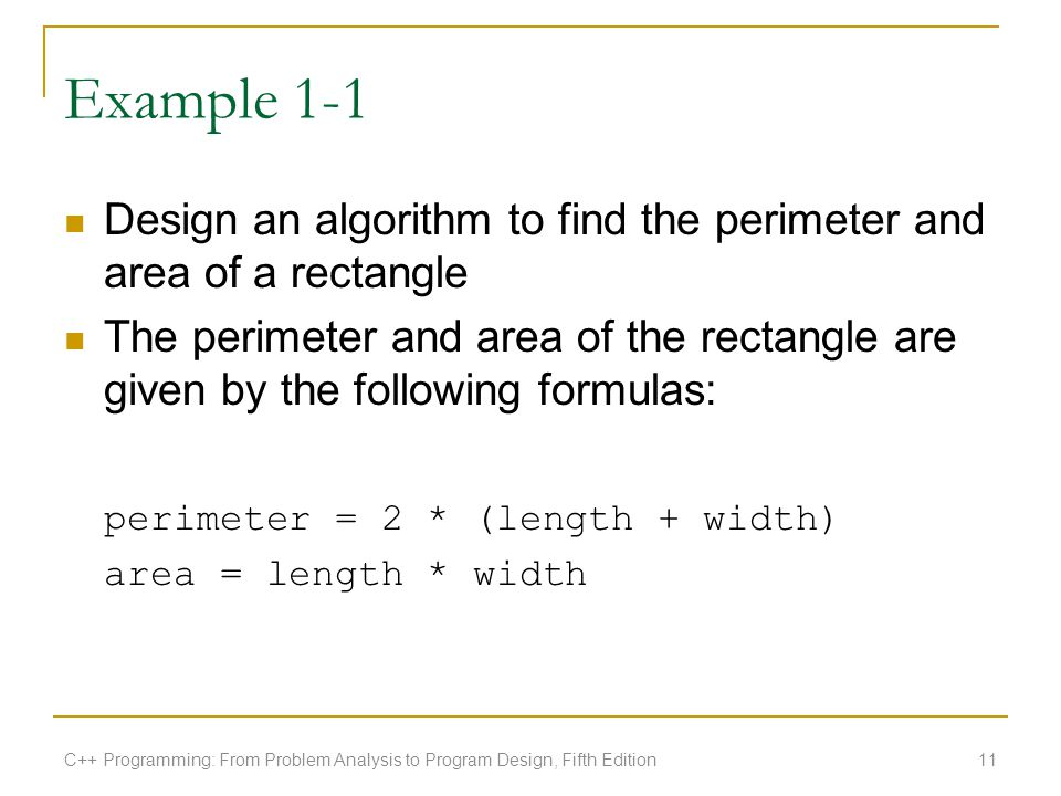 Example 1-1 Design an algorithm to find the perimeter and area of a rectangle.
