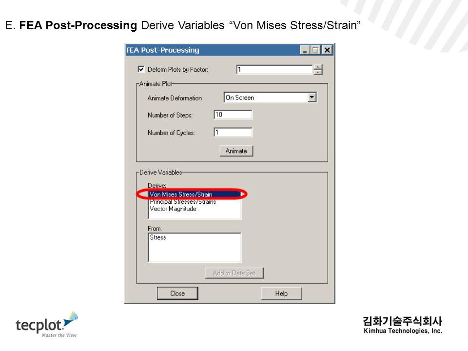E. FEA Post-Processing Derive Variables Von Mises Stress/Strain