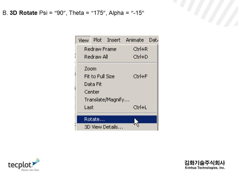 B. 3D Rotate Psi = 90 , Theta = 175 , Alpha = -15