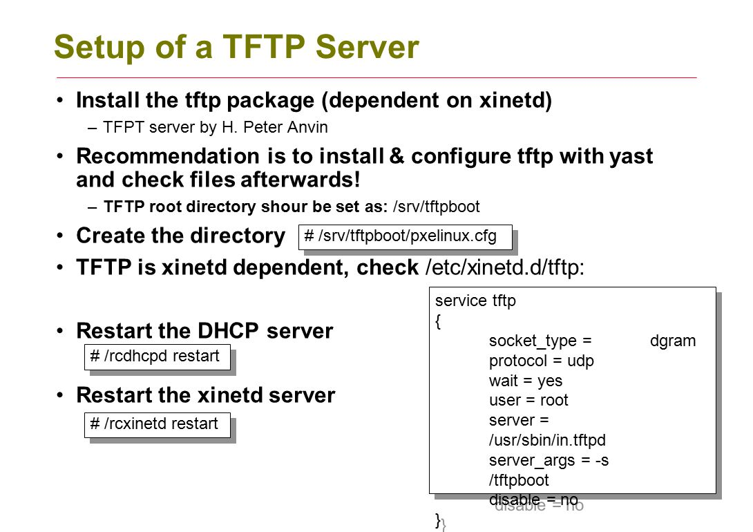 Setup of a TFTP Server Install the tftp package (dependent on xinetd)