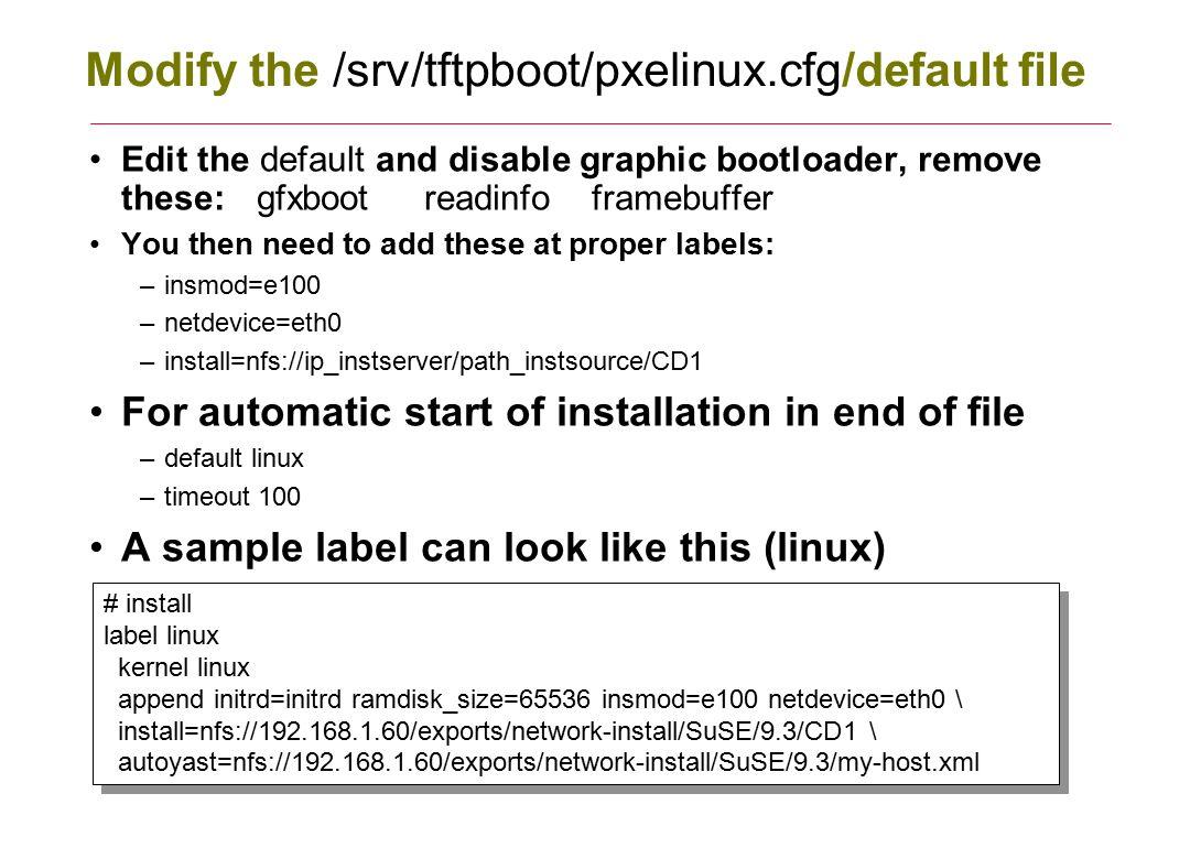 Modify the /srv/tftpboot/pxelinux.cfg/default file