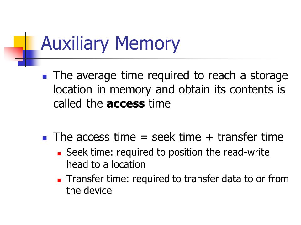 Auxiliary Memory The average time required to reach a storage location in memory and obtain its contents is called the access time.