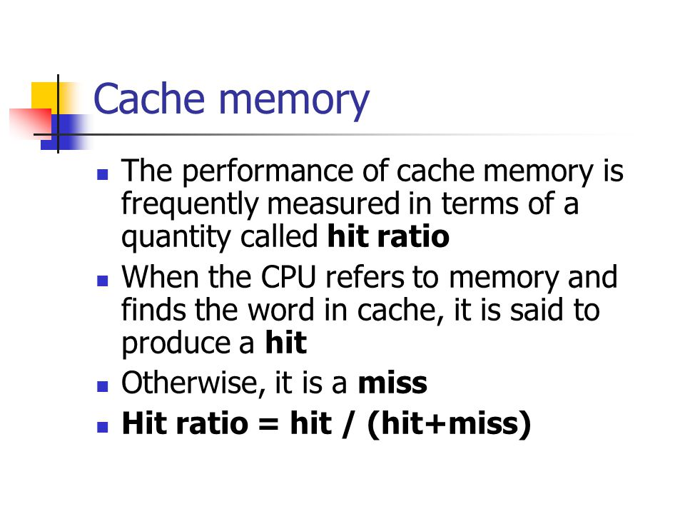 Cache memory The performance of cache memory is frequently measured in terms of a quantity called hit ratio.