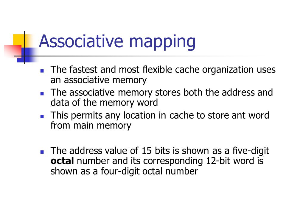 Associative mapping The fastest and most flexible cache organization uses an associative memory.