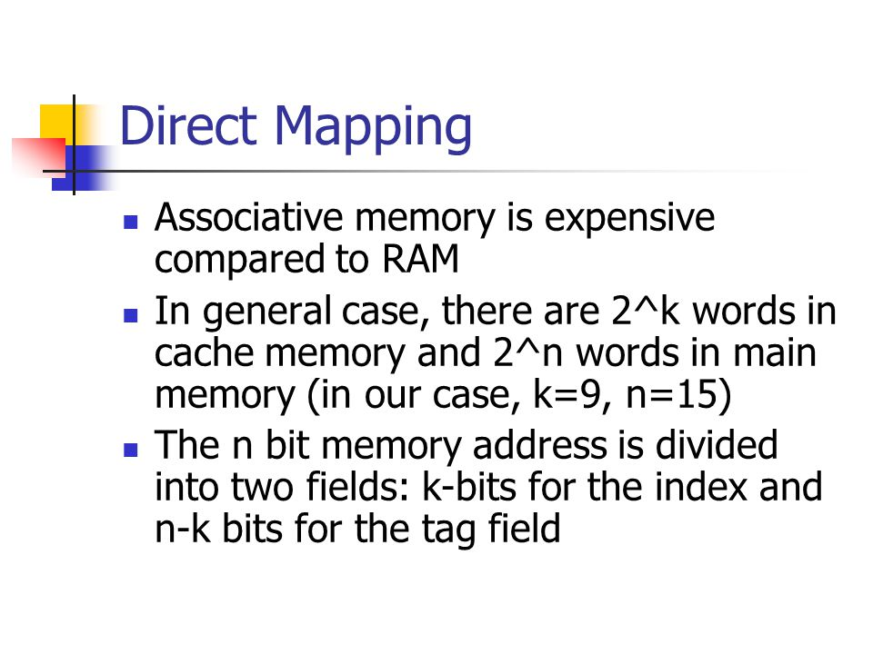 Direct Mapping Associative memory is expensive compared to RAM