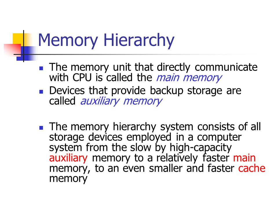 Memory Hierarchy The memory unit that directly communicate with CPU is called the main memory.
