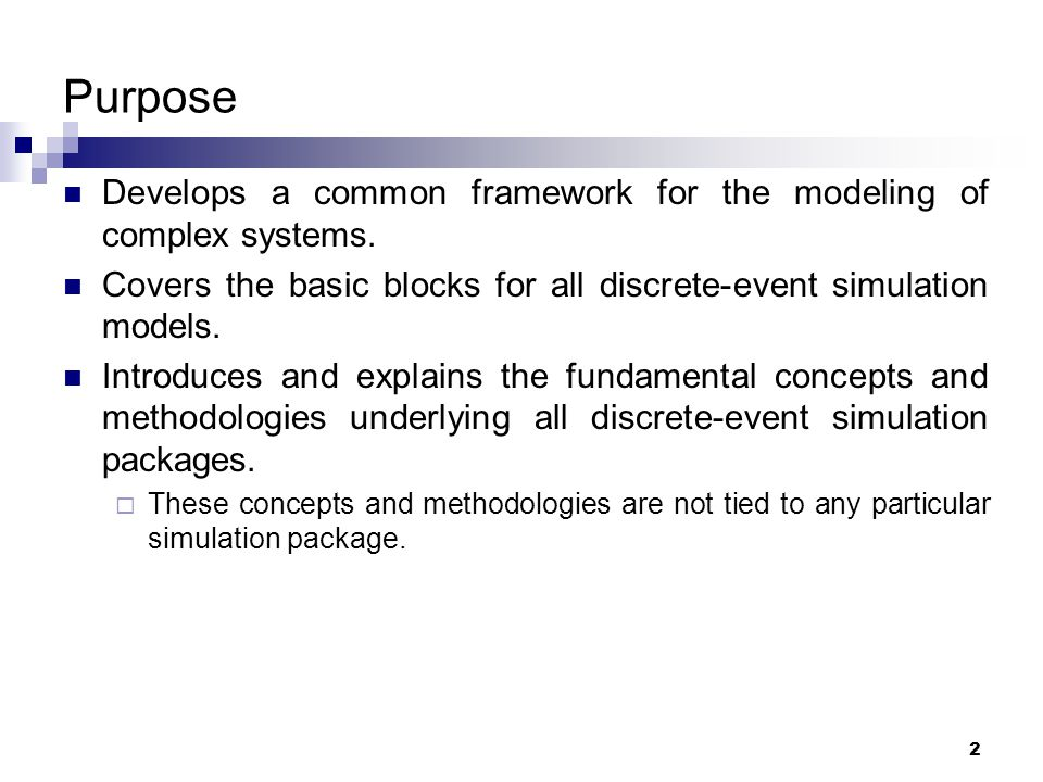 Purpose Develops a common framework for the modeling of complex systems. Covers the basic blocks for all discrete-event simulation models.