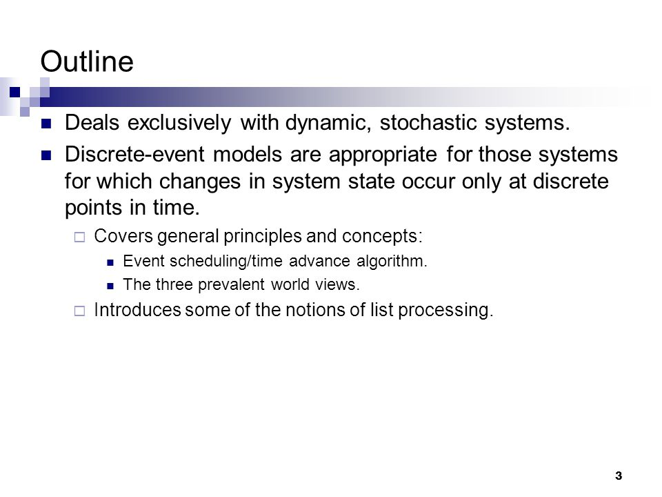 Outline Deals exclusively with dynamic, stochastic systems.