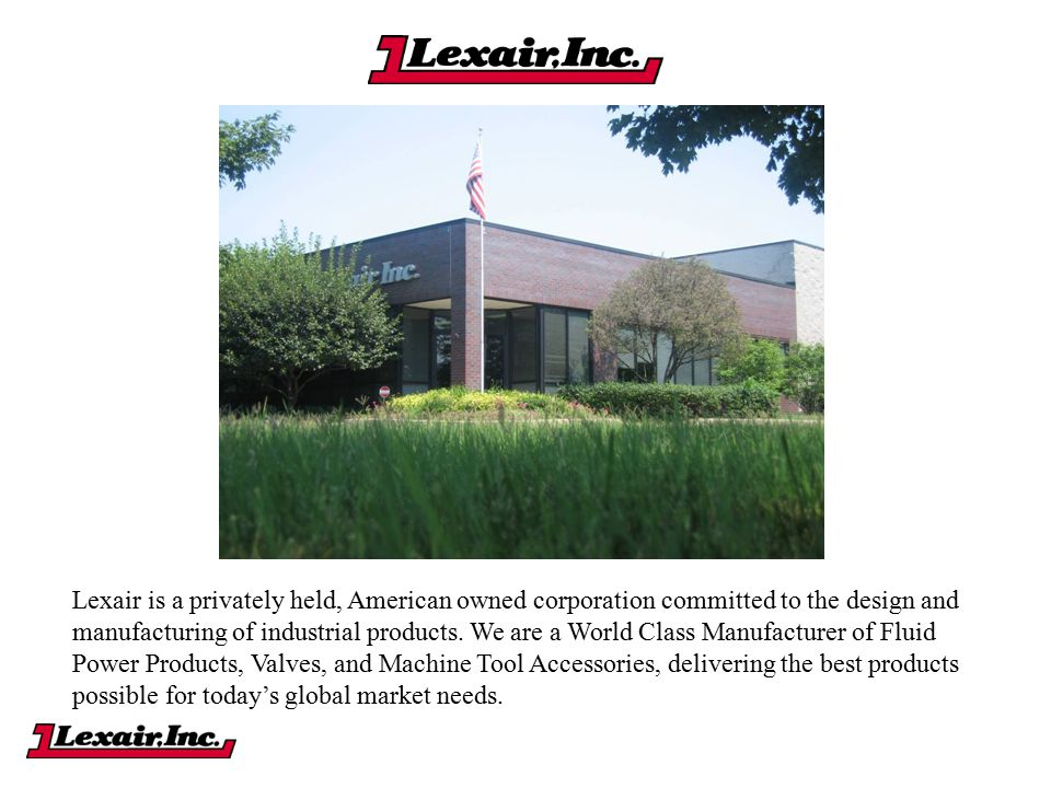 Lexair is a privately held, American owned corporation committed to the design and manufacturing of industrial products.