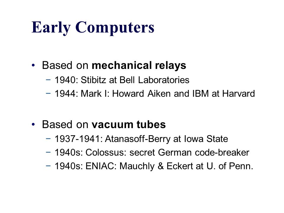 Early Computers Based on mechanical relays Based on vacuum tubes