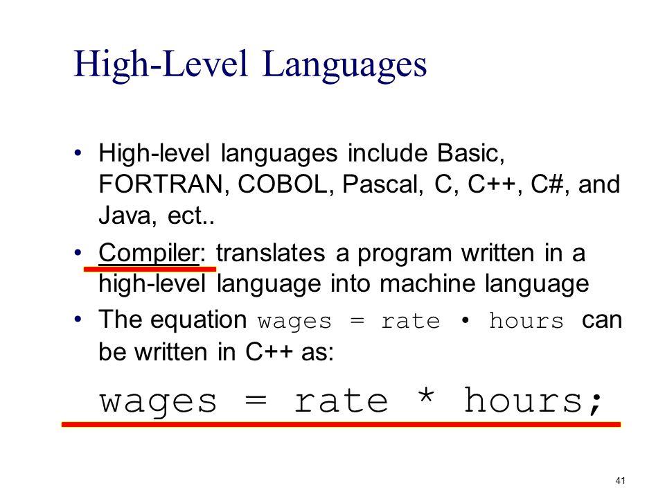 High-Level Languages High-level languages include Basic, FORTRAN, COBOL, Pascal, C, C++, C#, and Java, ect..
