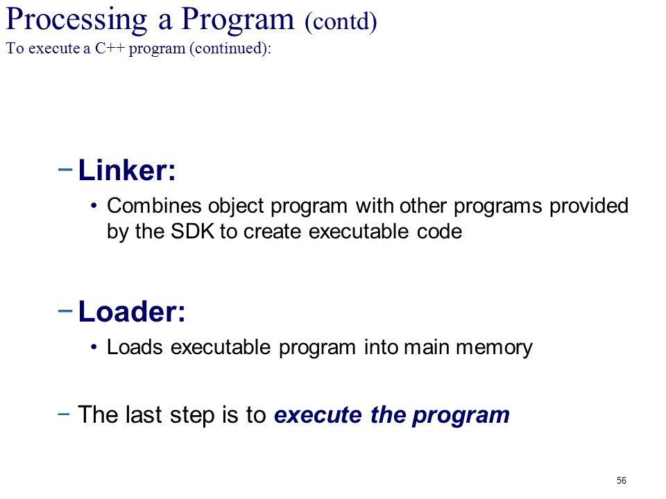 Processing a Program (contd) To execute a C++ program (continued):