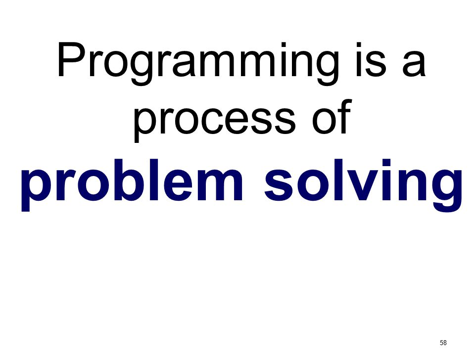 Programming is a process of problem solving