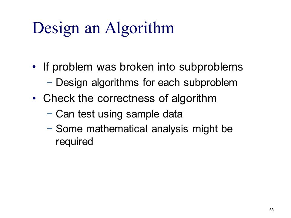 Design an Algorithm If problem was broken into subproblems