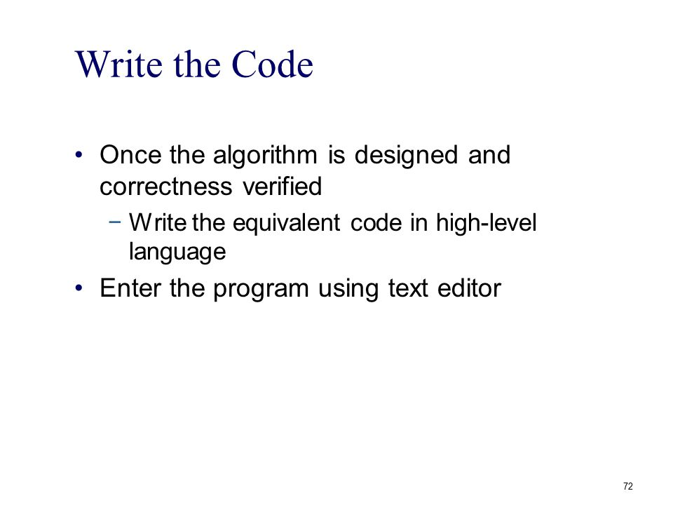 Write the Code Once the algorithm is designed and correctness verified