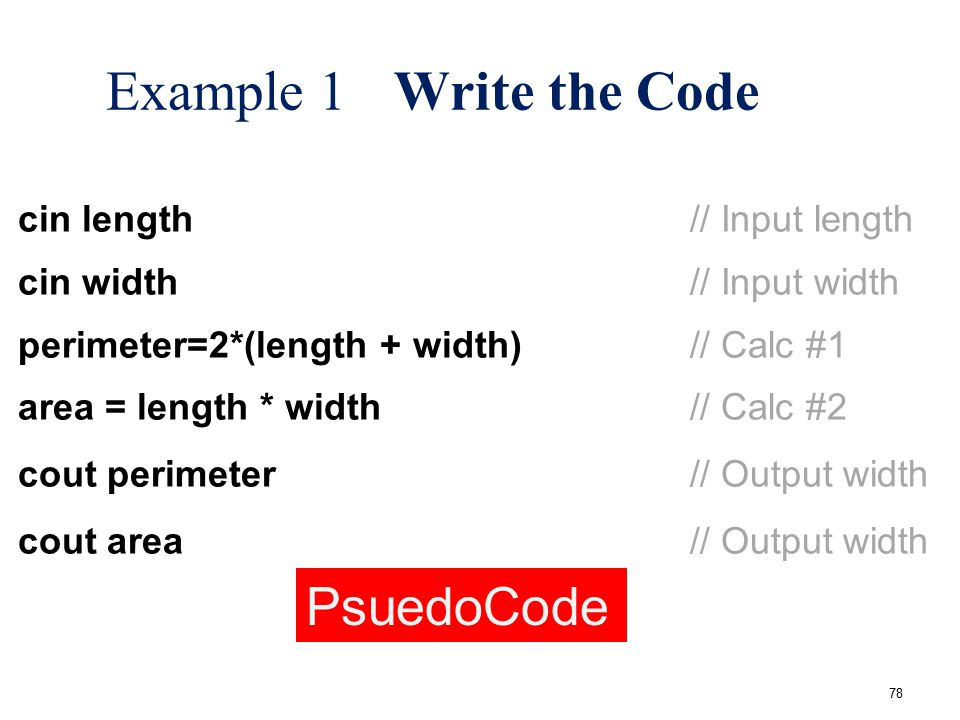 Example 1 Write the Code PsuedoCode cin length // Input length