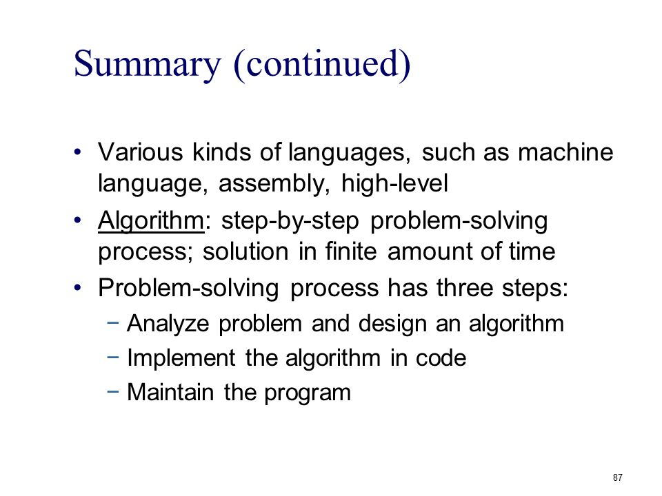 Summary (continued) Various kinds of languages, such as machine language, assembly, high-level.