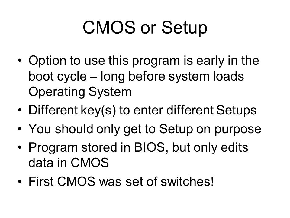 CMOS or Setup Option to use this program is early in the boot cycle – long before system loads Operating System.