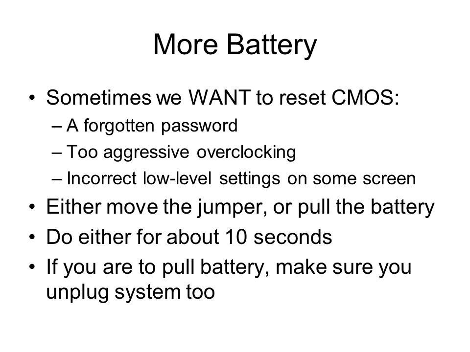 More Battery Sometimes we WANT to reset CMOS: