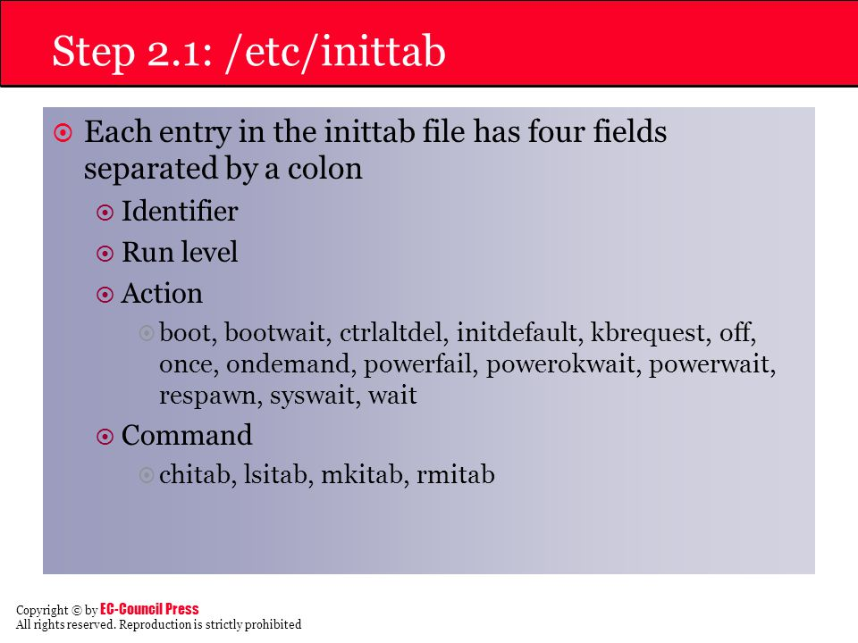Step 2.1: /etc/inittab Each entry in the inittab file has four fields separated by a colon. Identifier.